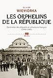 Les Orphelins de la République. Destinées des députés et sénateurs français (1940-1945): Destinées des députés et sénateurs français (1940-1945)
