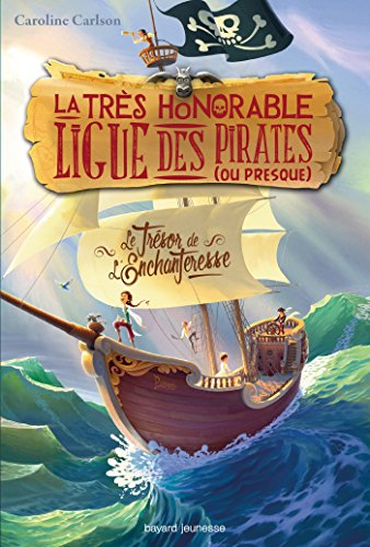 La Très honorable ligue des pirates (ou presque) (1) : Le Trésor de l'Enchanteresse