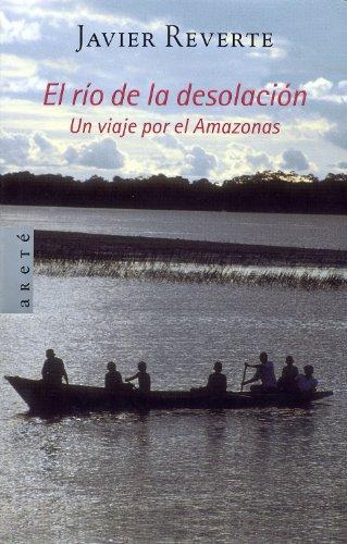 El Rio De La Desolacion / The River Of Desolation (arete Ensayo)