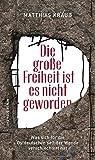 Die große Freiheit ist es nicht geworden: Was sich für die Ostdeutschen seit der Wende verschlechtert hat - Matthias Krauß