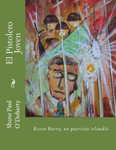 El Pistolero Joven: Kevin Barry, un patriota irlandés por Shane Paul O'Doherty