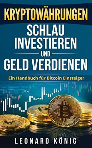 Kryptowährungen - Schlau investieren und Geld verdienen: Ein Handbuch für Bitcoin Einsteiger