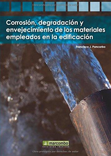 Corrosión, degradación y envejecimiento de los materiales empleados en la edificación por Francisco J. Pancorbo