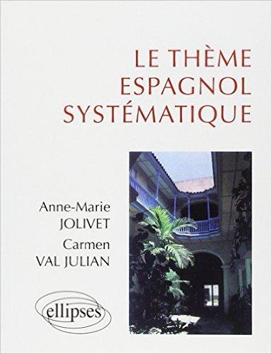 Le thème espagnol systématique: 900 phrases de thème de Anne-Marie Jolivet,Carmen Val Julian ( 5 mai 1998 )