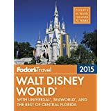Fodor's Walt Disney World 2015: with Universal, SeaWorld, and the Best of Central Florida (Full-color Travel Guide)