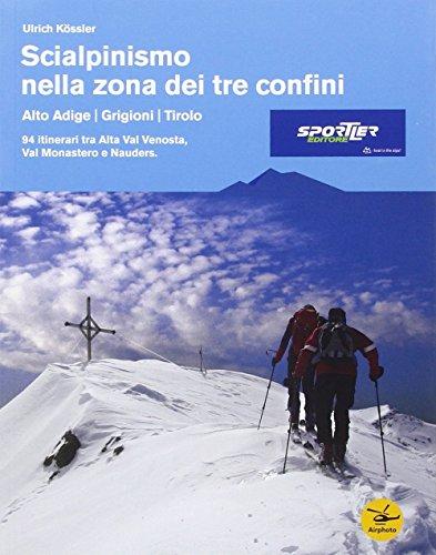 Scialpinismo nella zona dei tre confini. 94 itinerari tra alta Val Venosta, Val Monastero e Nauders por Ulrich Kössler