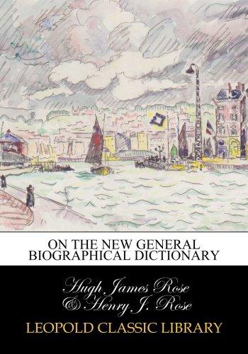 On the New general biographical dictionary por Hugh James Rose