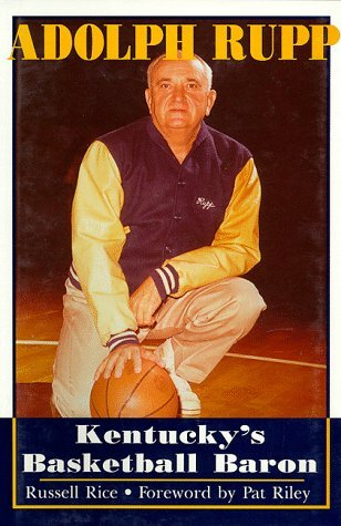 Adolph Rupp: Kentucky's Basketball Baron by Russell Rice (1994-10-01) par Russell Rice