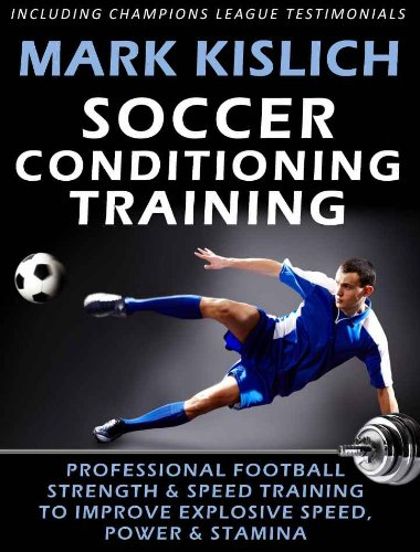 Soccer Conditioning Training: Professional Football Strength & Speed Training To Improve Explosive Speed, Power & Stamina (Physical Preparation For Soccer Book 1) (English Edition) por Mark Kislich