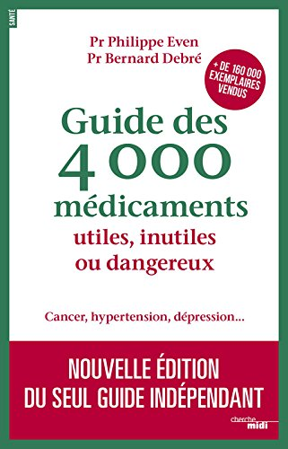 Guide des 4 000 médicaments utiles, inutiles ou dangereux : Cancer, hypertension, dépression... (Documents)