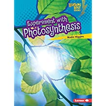 Experiment with Photosynthesis (Lightning Bolt Books Plant Experiments)