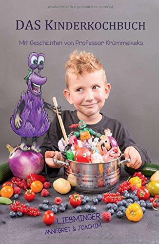 DAS Kinderkochbuch: Mit Geschichten von Professor Krümmelkeks