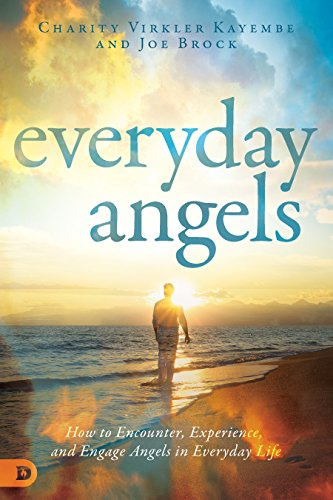 Everyday Angels: How to Encounter, Experience, and Engage Angels in Everyday Life por Charity Virkler Kayembe
