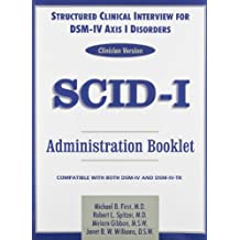 Structured Clinical Interview for DSM-IV Axis I Disorders (SCID-I), Clinician Version, Administration Booklet