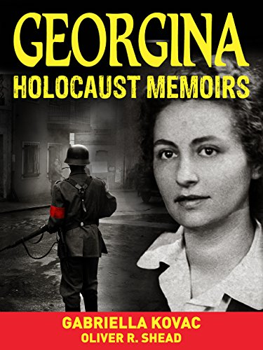 Holocaust: Memoirs: Georgina: Holocaust Survivor Stories from the Darkest Days of the Holocaust