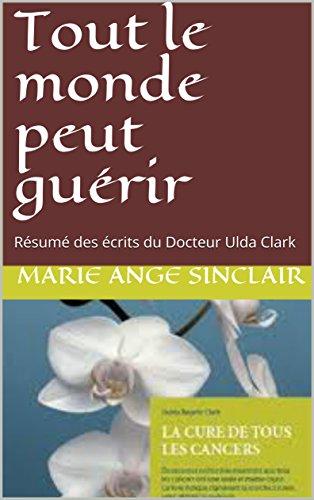 Tout le monde peut guérir: Résumé des écrits du Docteur Ulda Clark (Je prends en charge ma santé t. 3) par  Marie Ange SINCLAIR