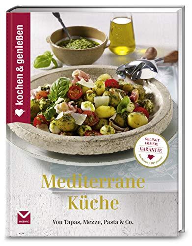 Kochen & Genießen Mediterrane Küche: Von Tapas, Mezze, Pasta & Co.