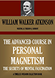 THE ADVANCED COURSE IN PERSONAL MAGNETISM.  The Secrets of Mental Fascination (Timeless Wisdom Collection Book 158) (English Edition)