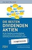 Die besten Dividenden-Aktien simplified: Mit der Cashflow-Investing-Methode substanzstarke Aktien auswählen und nachhaltig attraktive Dividenden sichern