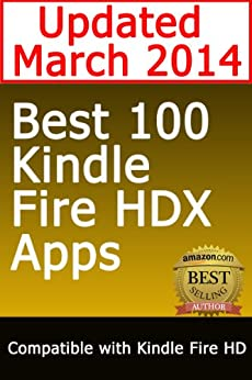 Best 100 Kindle Fire HDX Apps & Kindle Fire HD Apps (Updated March 2014 Top Apps For Kindle Fire HDX) (English Edition) par [Wellsh, Kyle]