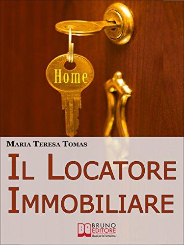 Il Locatore Immobiliare. Come Trovare lInquilino Ideale e ...