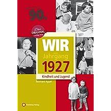 Wir vom Jahrgang 1927 - Kindheit und Jugend (Jahrgangsbände): 90. Geburtstag