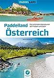 Paddelland Österreich: Die 40 schönsten Kanutouren auf Flüssen und Seen in 8 Paddelrevieren