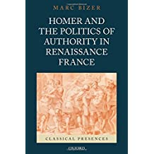 Homer and the Politics of Authority in Renaissance France (Classical Presences)