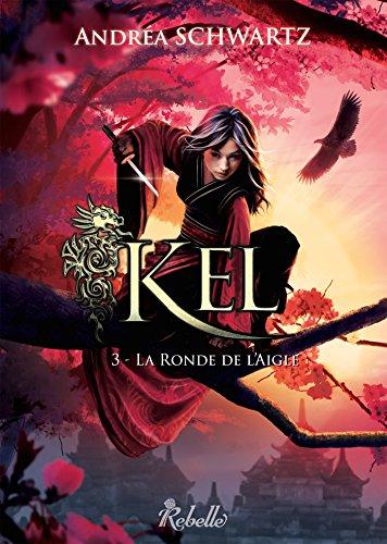 Kel: 3 - La Ronde de l'Aigle (Chimères) (French Edition)