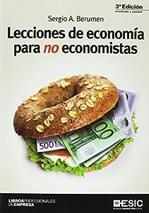 economistas: Lecciones de economía para no economistas (3ª ed. - 2017) (Libros Profesionales)