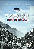 La grande storia illustrata del Tour de France. Libro ufficiale dei primi 100 Tour de France