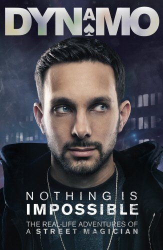 Nothing Is Impossible: The Real-Life Adventures of a Street Magician por Dynamo