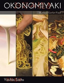 Okonomiyaki: Japanese Comfort Food (English Edition) von [Saito, Yoshio]