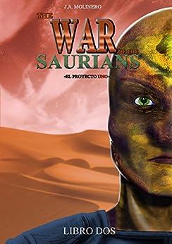 The War of the Saurians: Libro 2: El Proyecto Uno de [Reina, Jose Antonio Molinero]