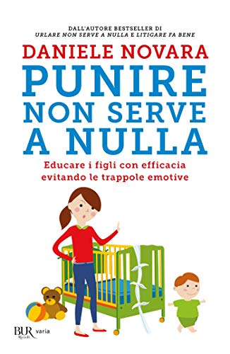Punire non serve a nulla: Educare i figli con efficacia  evitando le trappole emotive