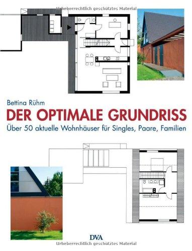 Der optimale Grundriss: Über 50 aktuelle Wohnhäuser für Singles, Paare und Familien
