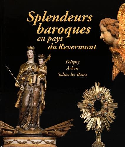 Splendeurs baroques en pays du Revermont : Les arts au service de l'Eglise catholique (1571-1789) par Justine Sève, Emmanuel Buselin, Jean-François Ryon, Collectif