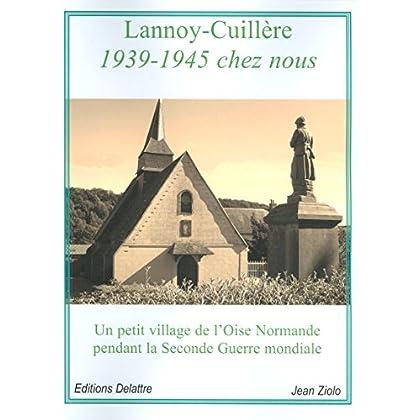 Lannoy-Cuillère 1939-1945 chez nous - Un petit village de l'Oise Normande pendant la Seconde Guerre mondiale
