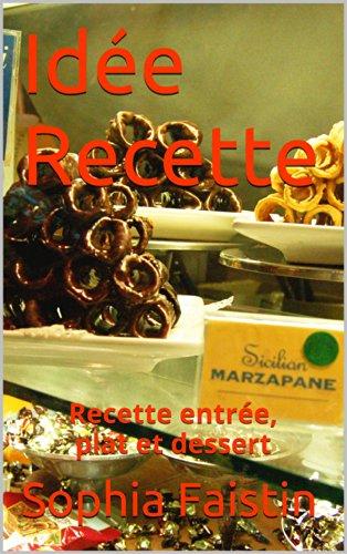 Idée Recette: Recette entrée, plat et dessert
