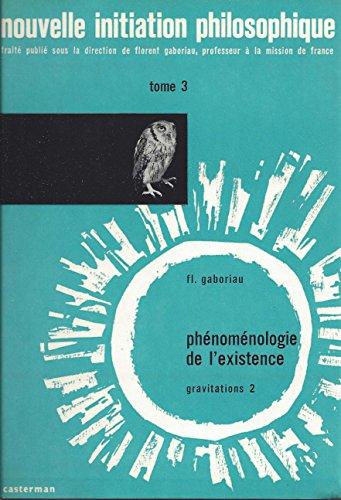 Nouvelle Initiation Philosophique 3: phénoménologie de l'existence Gravitations 2