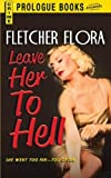 Leave Her to Hell by Fletcher Flora (2012-10-10)