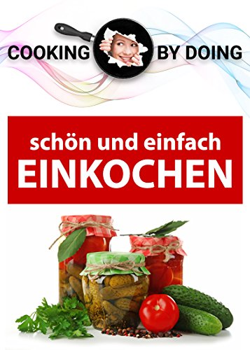 Große Glas-medien (Einkochen und Einlegen -: schön und einfach (Cooking by Doing 1))