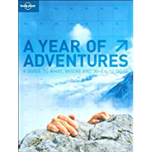 A Year of Adventures (Lonely Planet Year of Adventures: A Guide to What, Where & When to Do It)