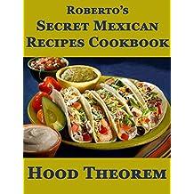 Roberto's Secret Mexican Recipes Cookbook (Hood Theorem Cookbook Series) (English Edition)