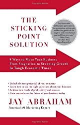 The Sticking Point Solution: 9 Ways to Move Your Business from Stagnation to Stunning Growth In Tough Economic Times by Jay Abraham (2010-05-11)