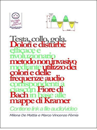 Testa, gola, collo - dolori e disturbi: rivoluzionario ed efficace metodo non invasivo mediante l'utilizzo dei colori e delle frequenze corrispondenti ... fiore di bach in base alle mappe di kramer.