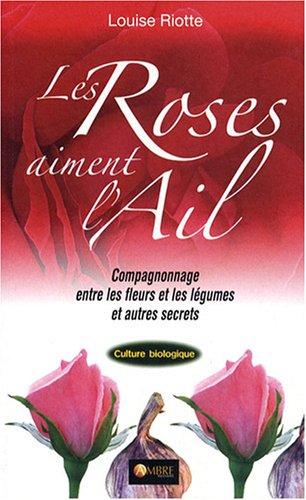 Les Roses aiment l'ail : Le Compagnonnage entre les fleurs et les légumes
