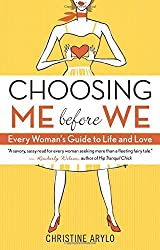 Choosing ME Before WE: Every Woman's Guide to Life and Love by Christine Arylo (2009-02-01)
