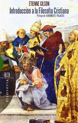 Introducción a la filosofía cristiana: Prólogo de Juan Miguel Palacios (Ensayo) por Étienne Gilson