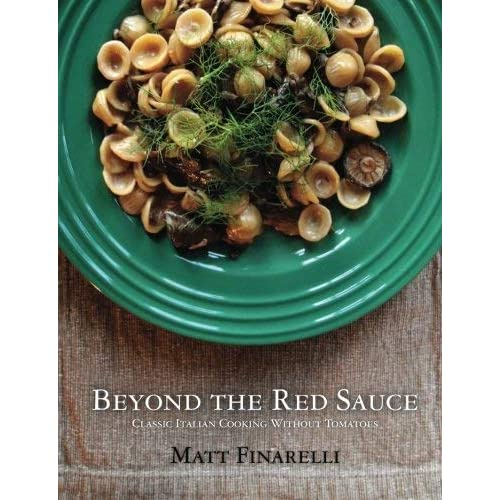 [Beyond the Red Sauce: Classic Italian Cooking Without Tomatoes] [By: Finarelli, Matt] [November, 2011]